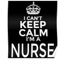I CAN'T KEEP CALM I'M A NURSE Poster