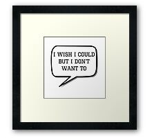 I wish I could, but I don't want to Framed Print