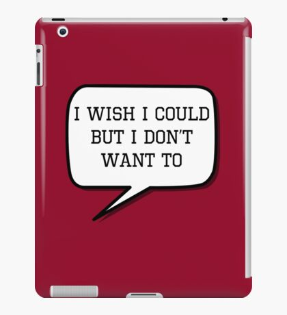 I wish I could, but I don't want to iPad Case/Skin