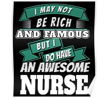 I MAY NOT BE RICH AND FAMOUS BUT I DO HAVE AN AWESOME NURSE Poster
