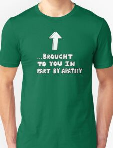 [Me] ...brought to you in part by apathy T-Shirt