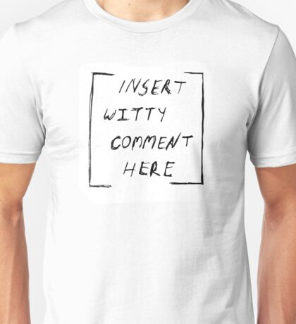 """""""Insert witty comment here"""" Unisex T-Shirt"""