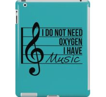 Don't need oxygen, have music iPad Case/Skin