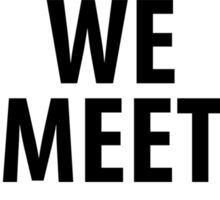 May We Meet Again. (Black version) Sticker