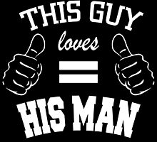 THIS GUY loves HIS MAN by fancytees