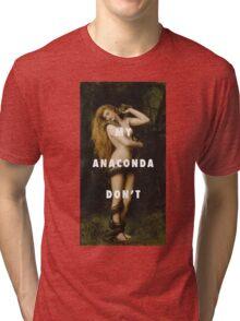 My Anaconda Don't Want None Unless You Got Buns Hun Tri-blend T-Shirt