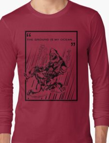 """""""The Ground is My Ocean..."""" Long Sleeve T-Shirt"""