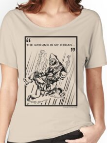 """The Ground is My Ocean..."" Women's Relaxed Fit T-Shirt"
