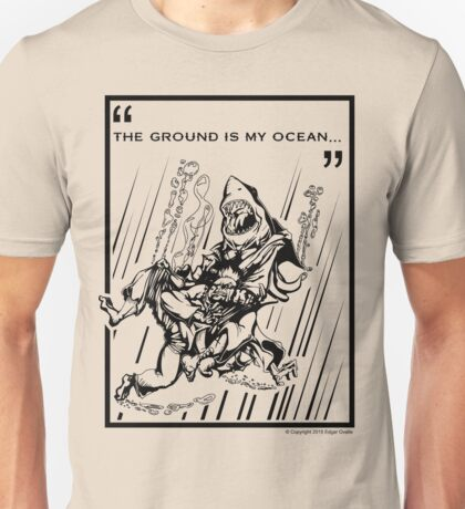 """The Ground is My Ocean..."" Unisex T-Shirt"