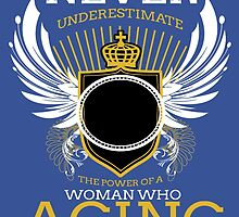 NEVER UNDERESTIMATE THE POWER OF A WOMAN WHO ACING by birthdaytees