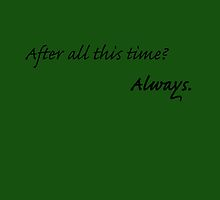 After all this time? Always. by bibilingtonart