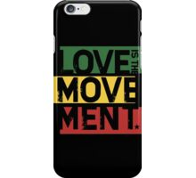 Love Is The Movement BLK iPhone Case/Skin