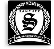 Nobody Messes With The Sanchez Family Canvas Print