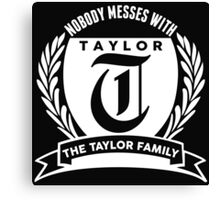 Nobody Messes With The Taylor Family Canvas Print