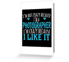 I'M NOT CRAZY BECAUSE I'M A PHOTOGRAPHER Greeting Card