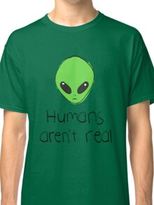 Humans Aren't Real Classic T-Shirt