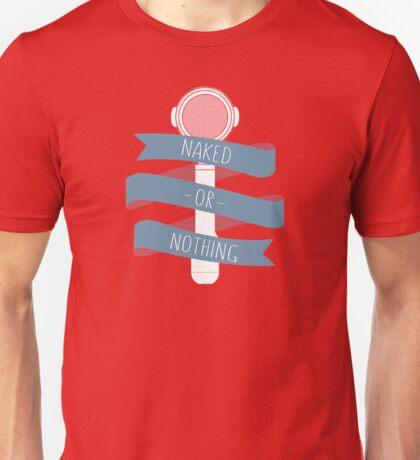 Naked or nothing Unisex T-Shirt