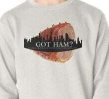 Got Ham? Pullover