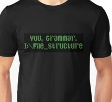 You, Grammar. I:\File_Structure Unisex T-Shirt