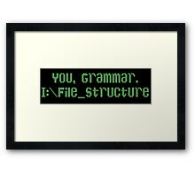 You, Grammar. I:\File_Structure Framed Print