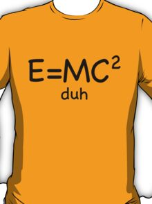 E = MC² … duh (1) T-Shirt