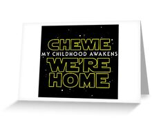 Chewie We're Home V01 (New style) Greeting Card
