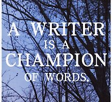 A Writer is a Champion of Words by vwrites