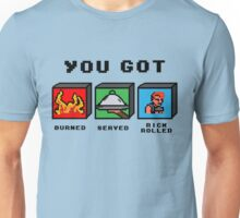 You got served, burned and...really?! Unisex T-Shirt