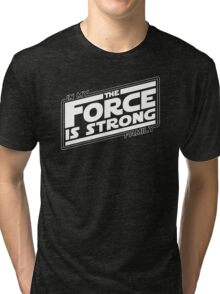 The force is strong in my family... Tri-blend T-Shirt