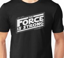 The force is strong in my family... Unisex T-Shirt