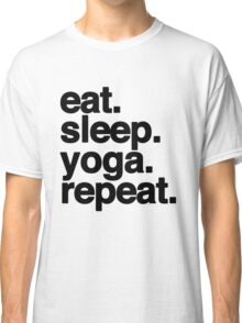 eat.sleep.yoga.repeat. Classic T-Shirt