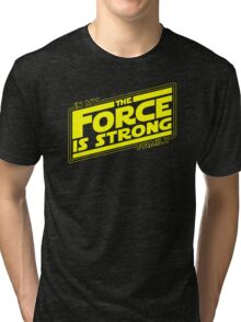 The force is strong in my family... [yellow] Tri-blend T-Shirt