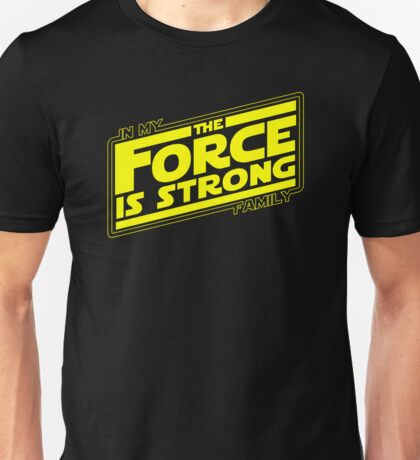 The force is strong in my family... [yellow] Unisex T-Shirt