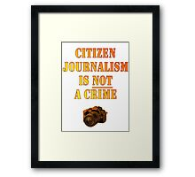 Citizen Journalism is NOT a crime Framed Print