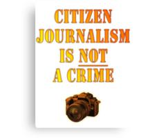 Citizen Journalism is NOT a crime Canvas Print