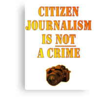 Citizen Journalism is NOT a crime Canvas Print