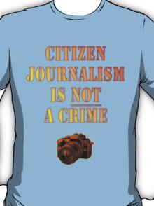 Citizen Journalism is NOT a crime T-Shirt