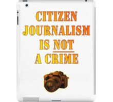Citizen Journalism is NOT a crime iPad Case/Skin