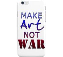 Make ART not WAR iPhone Case/Skin