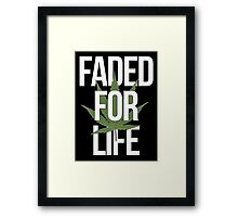 FADED FOR LIFE Framed Print