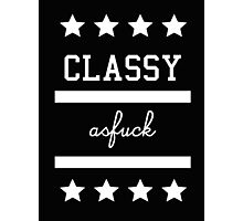 CLASSY AS FUCK Photographic Print