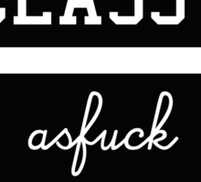 CLASSY AS FUCK Sticker