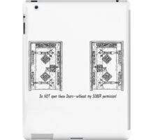 Do NOT open these doors...without my SOBER permission! iPad Case/Skin