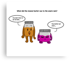 What did peanut butter say to angry jam Canvas Print