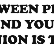 Pizza Or Your Opinion Sticker
