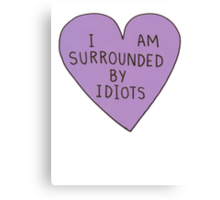 I Am Surrounded By Idiots Canvas Print