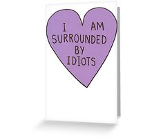 I Am Surrounded By Idiots Greeting Card