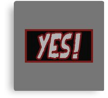 YES ! Canvas Print