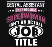 Dental Assistant Only Because Superwoman Isn't An Actual Job Title - T-shirts & Hoodies by anjaneyaarts