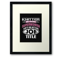 Knitter Only Because Superwoman Isn't An Actual Job Title - T-shirts & Hoodies Framed Print